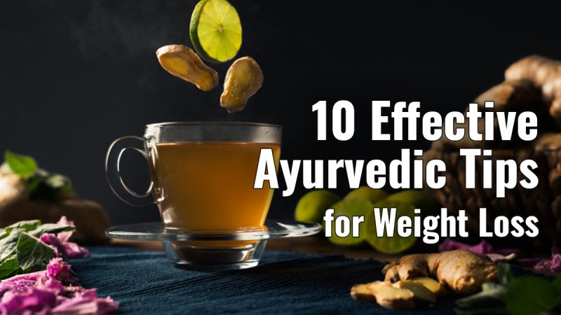 10 Effective Ayurvedic Tips for Weight Loss