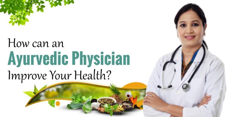How can an Ayurvedic Physician improve your health?