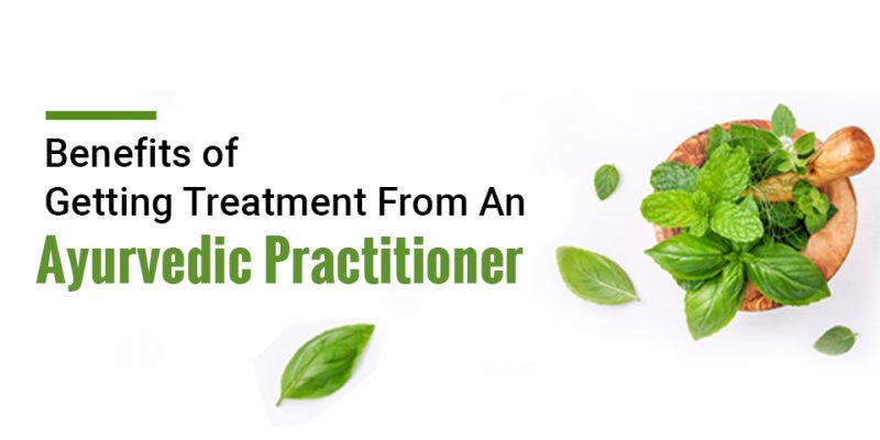 Benefits of Getting Treatment From An Ayurvedic Practitioner