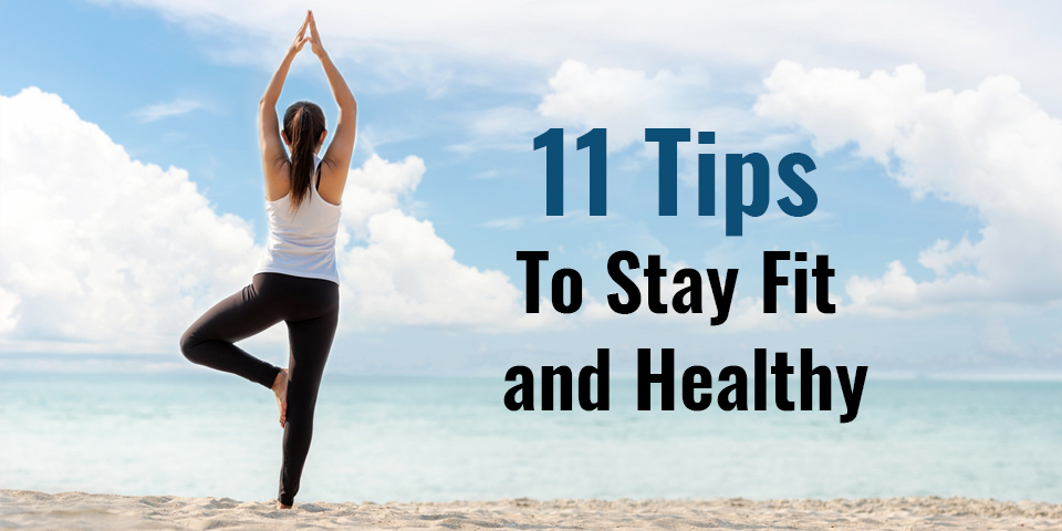11 Tips To Stay Fit And Healthy